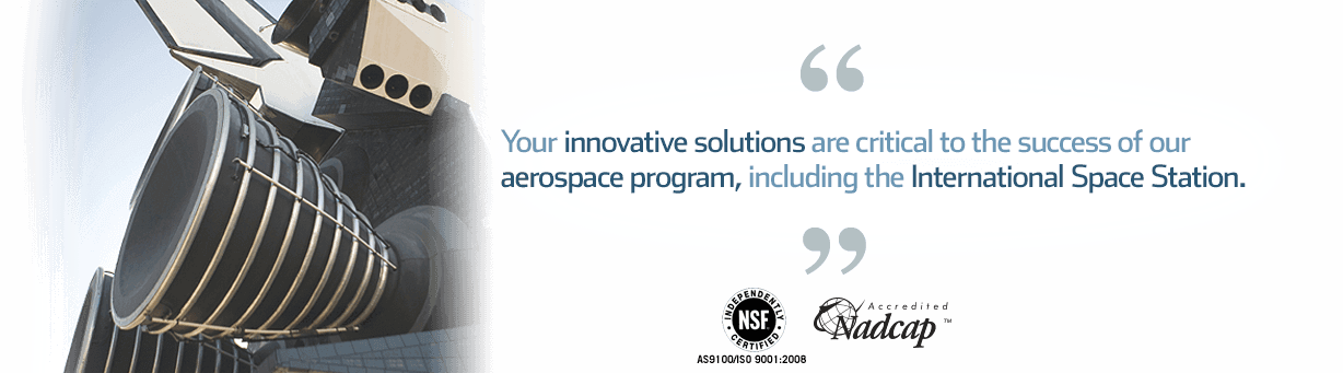 Quote: innovative custom manufacturing solutions critical to our aerospace program including the International Space Station